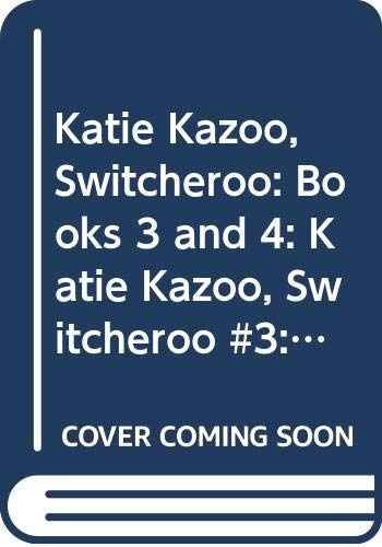 Katie Kazoo, Switcheroo: Books 3 and 4: Katie Kazoo, Switcheroo #3: Oh Baby!; Katie Kazoo, Switcheroo #4: Girls Don't Have Cooties