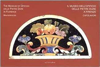 Il Museo dell'Opificio delle pietre dure a Firenze: Capolavori = The Museum of Opificio delle pietre dure in Florence : masterpieces