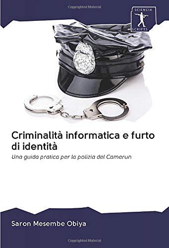 Criminalità informatica e furto di identità: Una guida pratica per la polizia del Camerun