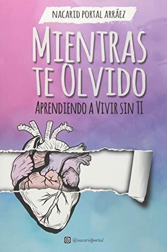 Mientras Te Olvido (Black&White): Aprendiendo a Vivir Sin Ti