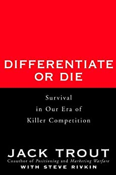 Differentiate or Die: Survival in Our Era of Killer Competition by [Jack Trout]