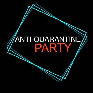 Anti-Quarantine Party