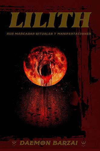 Lilith: sus mascaras, rituales y manifestaciones. (Spanish Edition)