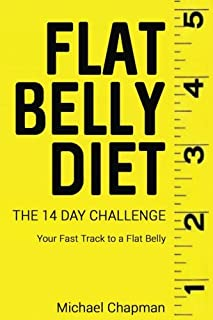 Flat Belly Diet: The 14 Day Challenge -  Flat Belly Diet Cookbook: Flat Belly Diet for Women, Flat Belly Diet for Men,  Fl...