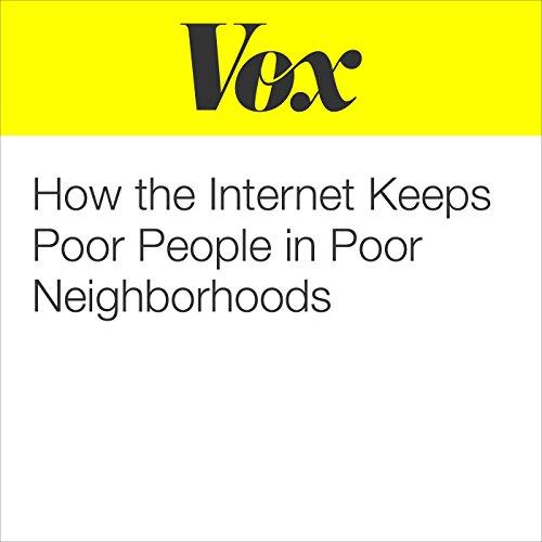 How the Internet Keeps Poor People in Poor Neighborhoods audiobook cover art