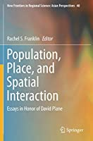 Population, Place, and Spatial Interaction: Essays in Honor of David Plane (New Frontiers in Regional Science: Asian Perspectives)