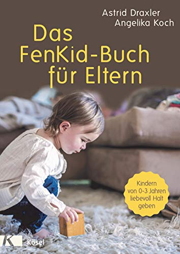 Das FenKid-Buch für Eltern: Kindern von 0-3 Jahren liebevoll Halt geben