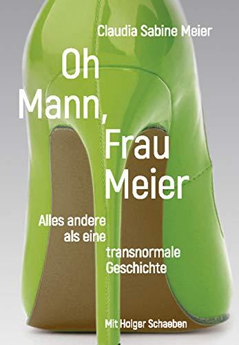 Oh Mann, Frau Meier: Alles andere als eine transnormale Geschichte
