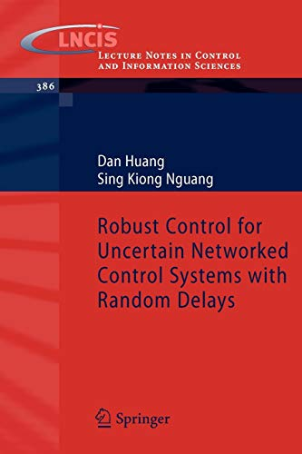Robust Control for Uncertain Networked Control Systems with Random Delays (Lecture Notes in Control and Information Sciences, Band 386)