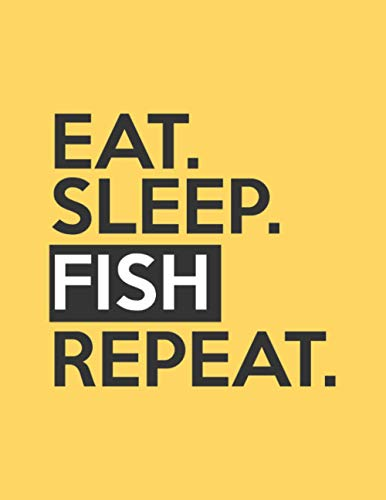 Eat Sleep Fish Repeat: Fishing Journal logbook 8,5x11 inch,102 Page Gift for :young girl friend ghost boys student dad daughter teacher grandma girls ... uncle man mom old wife husband girlfriend