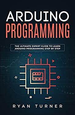 Arduino Programming: The Ultimate Expert Guide to Learn Arduino Programming Step by Step
