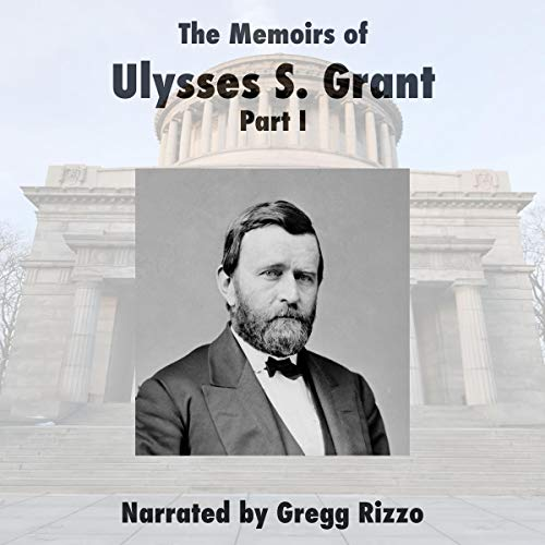 The Memoirs of General Ulysses S. Grant, Part 1. cover art