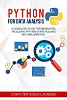 Python for Data Analysis: A Complete Guide for Beginners, Including Python Statistics and Big Data Analysis