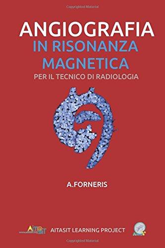 Angiografia in Risonanza Magnetica: Per il tecnico di radiologia: Volume 3