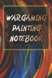 Wargaming Painting Notebook: A really useful Notebook to enable you to record all details of the painting recipes used for each of your wargaming figures.