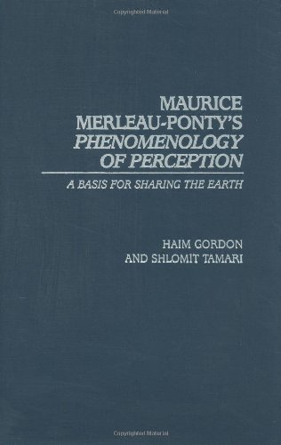 Maurice Merleau-Ponty's Phenomenology of Perception: A Basis for Sharing the Earth (Contributions in Philosophy (Hardcover) Book 89) (English Edition)
