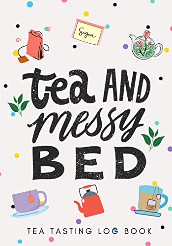 Tea Tasting Log Book: Tea And Messy Bed | Tea Tasting Journal for Keep Track and Reviews of Teas Tastings | Record Origin, Brand, Type, Color Meter & ... on 100 Detailed Sheets | Taster Book Gift.