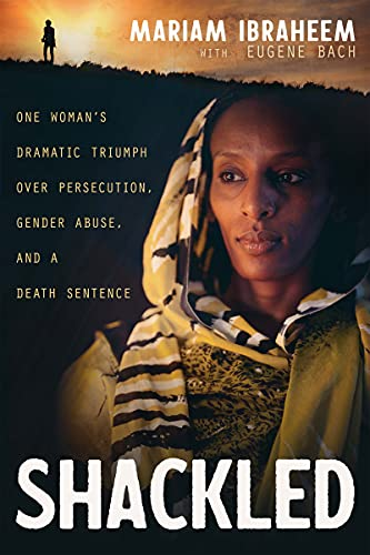 Shackled: One Woman's Dramatic Triumph Over Persecution, Gender Abuse, and a Death Sentence (English Edition)