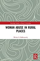 Woman Abuse in Rural Places (Routledge Studies in Rural Criminology)