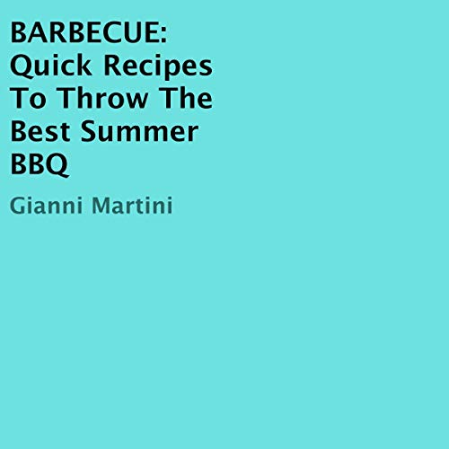 Barbecue: Quick Recipes to Throw the Best Summer BBQ audiobook cover art