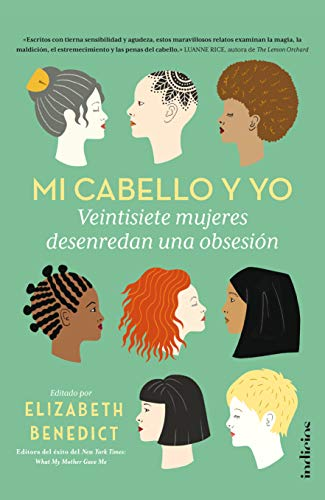 Mi cabello y yo: 27 mujeres desenredan una obsesión (Indicios no ficción)
