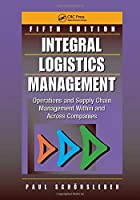 Integral Logistics Management: Operations and Supply Chain Management Within and Across Companies, Fifth Edition
