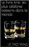 Le livre ivre: les plus célèbres boissons dans le monde (French Edition)