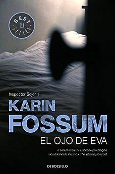 El ojo de Eva (Inspector Sejer 1) de [Karin Fossum]
