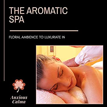 The Aromatic Spa - Floral Ambience To Luxuriate In