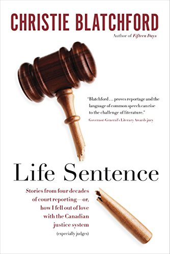 Life Sentence: Stories from Four Decades of Court Reporting -- or, How I Fell Out of Love with the Canadian Justice System (Especially Judges)