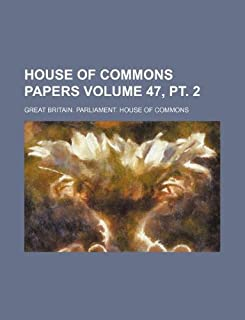 House of Commons Papers Volume 47, PT. 2
