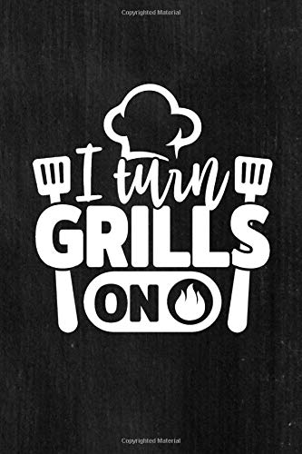 I Turn Grills On: BBQ Smoker Journal Smoking Log Book Take Notes Refine Your Proces Improve Your Results Father's Day Step Father