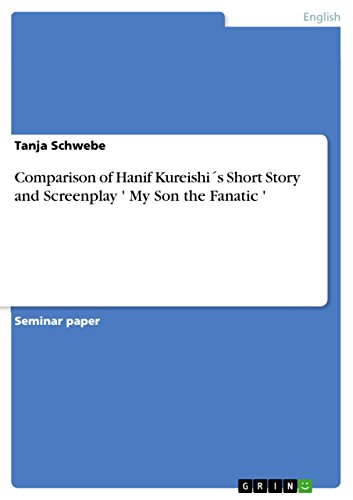 Comparison of Hanif Kureishi´s Short Story and Screenplay ' My Son the Fanatic ' (English Edition)