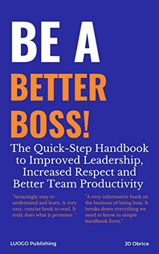 Be a Better Boss Handbook: Every Important Guideline for Better Leadership Skills (English Edition)