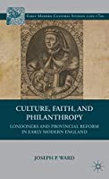 Culture, Faith, and Philanthropy: Londoners and Provincial Reform in Early Modern England (Early Modern Cultural Studies 1500–1700)