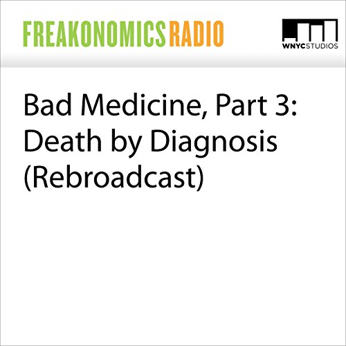 Bad Medicine, Part 3: Death by Diagnosis (Rebroadcast) audiobook cover art