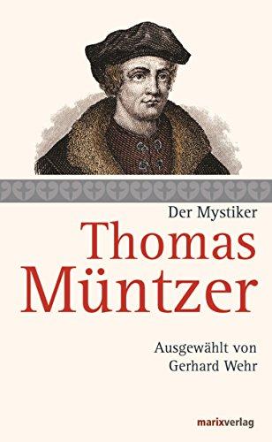 Thomas Müntzer: Der Mystiker. Ausgewählt von Gerhard Wehr (Die Mystiker-Reihe)