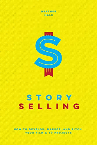 Story Selling: How to Pitch Film and TV Projects