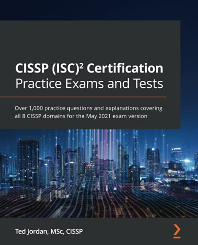 CISSP (ISC)² Certification Practice Exams and Tests: Over 1,000 practice questions and explanations covering all 8 CISSP domains for the May 2021 exam version