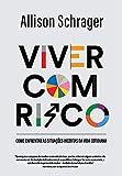 Viver com risco: Como enfrentar as situações incertas da vida cotidiana (Portuguese Edition)