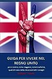 Guida per vivere nel Regno Unito: pro e contro, come viaggiare, come trasferirsi, qual è il costo della vita e tanti altri consigli!