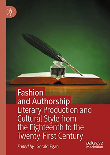 Compare Textbook Prices for Fashion and Authorship: Literary Production and Cultural Style from the Eighteenth to the Twenty-First Century 1st ed. 2020 Edition ISBN 9783030268978 by Egan, Gerald
