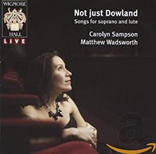 ダウランドもいいのだけれど・・・ソプラノとリュートのための歌曲集 (Not Just Dowland: Songs for Soprano and Lute)...
