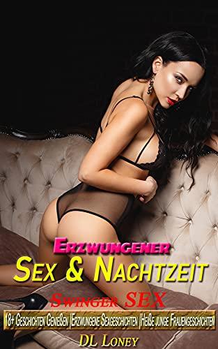 Erzwungener Sex & Nachtzeit: Swinger Sex | 18+ Geschichten Genießen |Erzwungene Sexgeschichten |Heiße junge Frauengeschichten (German Edition)
