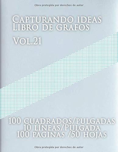 Capturando ideas Libro de grafos Vol.21 ,100 cuadrados/pulgadas,10 líneas/Pulgada,100 paginas,50 hojas: (Grande, 8.5 x 11) Papel cuadriculado con diez ... de tamaño carta tiene diez líneas