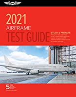 Airframe Test Guide 2021: Pass Your Test and Know What Is Essential to Become a Safe, Competent Amt from the Most Trusted Source in Aviation Training (Asa Fast-track Test Guides)