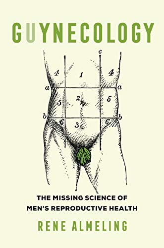 Compare Textbook Prices for GUYnecology: The Missing Science of Men's Reproductive Health First Edition ISBN 9780520289253 by Almeling, Rene