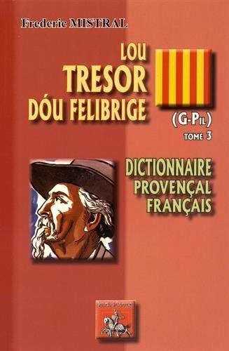 Lou Tresor dóu Felibrige : dictionnaire provençal-français (Tome 3 : G-Pil)