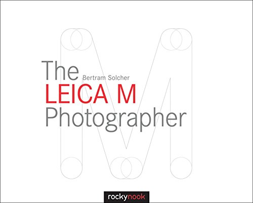 The Leica M Photographer: Photographing with Leica's Legendary Rangefinder Cameras (English Edition)