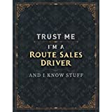 Route Sales Driver Lined Notebook - Trust Me I'm A Route Sales Driver And I Know Stuff Job Title Working Cover To Do List Journal: 21.59 x 27.94 cm, Over 100 Pages, 8.5 x 11 inch, Personal, Daily Organizer, Business, A4, Schedule, Bill, College
